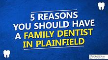 5 Reasons You Should Have A Family 5 Reasons YouDentist In Plainfield