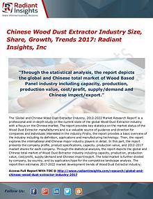 Chinese Wood Dust Extractor Industry Size, Share, Growth, Trends 2017