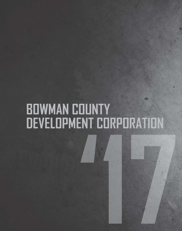 2017 Annual Report Bowman County Development Corporation 1