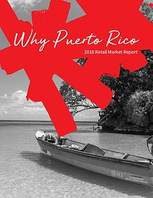 Why Puerto Rico | 2018 Retail Market Report