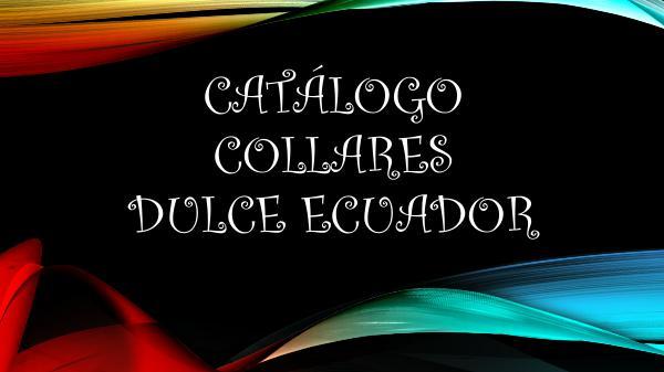 Dulce Ecuador Collares, Aretes, Pulceras y Vinchas. CATÁLOGO COLLARES DULCE ECUADOR