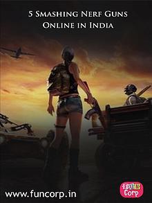 5 Smashing Nerf Guns Online in India