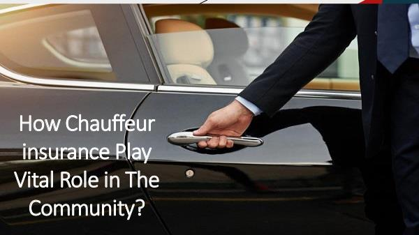 GET CHEAP AND SUITABLE INSURANCE FOR YOUR CAR How Chauffeur insurance Play Vital Role in The Com