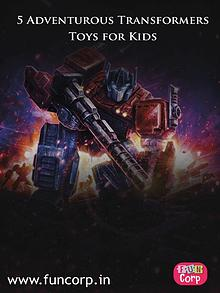 5 Adventurous Transformers Toys for Kids
