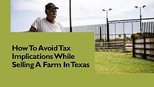How To Avoid Tax Implications While Selling A Farm In Texas