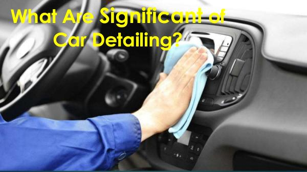 Maintain Your Car by Car Detailing In Dubai What Are Significant of Car Detailing