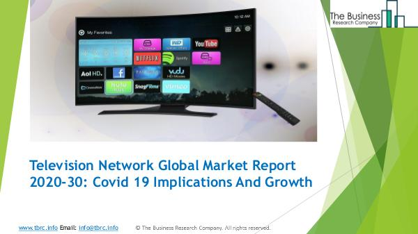 The Business Research Company Television Network Global Market Report 2020-30 Co