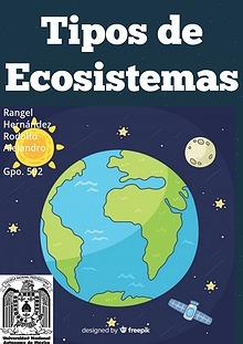 Tipos de Ecosistemas (Rangel Hernández Rodolfo Alejandro 502)